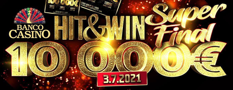 Hit & Win SUPER FINÁLE o 10,000€ - 3.7.2021 v Banco Casino!